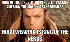 Nerds Meme - hugo weaving more than a nerdy face