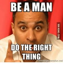 Adult Meme Generator - be a man do the right thing meme generator net be a man meme on me me