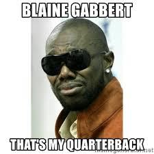 Blaine Gabbert Meme - blaine gabbert that s my quarterback that s my quaterback meme