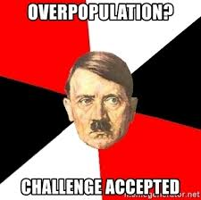 Challenge Accepted Meme Generator - overpopulation challenge accepted advice hitler meme generator