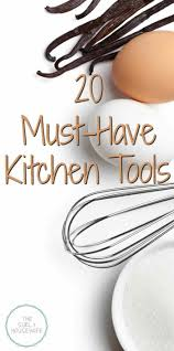 Must Have Kitchen Gadgets 2017 by 20 Must Have Kitchen Tools How To Set Up Your Kitchen For Success