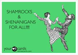 St Patricks Day Memes - shamrocks shenanigans for all st patrick s day ecard