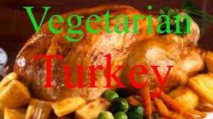 vegetarian thanksgiving turkey vegetarian turkey youtube