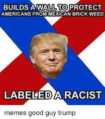 Mexican Racist Memes - 25 best memes about mexican brick weed mexican brick weed memes