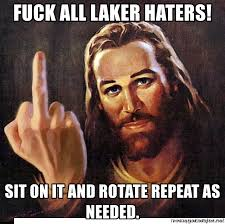 Laker Hater Memes - fuck all laker haters sit on it and rotate repeat as needed