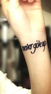 never give up writing tattoo on wrist tats pinterest