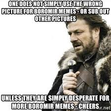 Boromir Memes - one does not simply use the wrong picture for boromir memes or