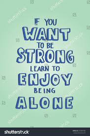 quotes learning to be alone you want be strong learn enjoy stock vector 673894456 shutterstock