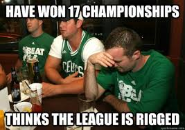 Celtics Memes - have won 17 chionships thinks the league is rigged celtics