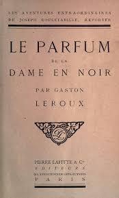 le mystère de la chambre jaune résumé le parfum de la dame en noir wikipédia