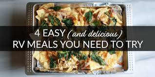 rv cuisine 4 easy and delicious rv meals you need to try