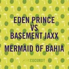 premiere eden prince vs basement jaxx mermaid of bahia
