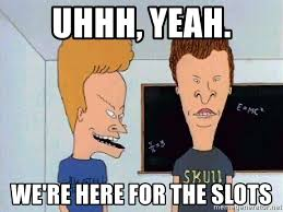 Uhhh Meme - uhhh yeah we re here for the slots beavis and butthead meme