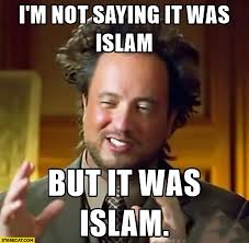 Aliens Meme - i m not saying it was islam but it was islam terrorism aliens meme