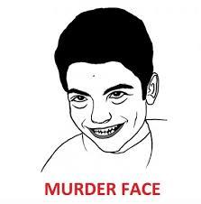 Know Your Meme Faces - murder face know your meme