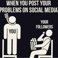 Meme Media - when you post your problems on social media ever so true