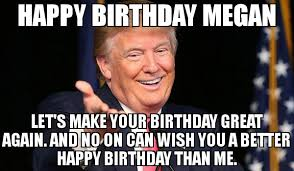 Megan Meme - happy birthday megan let s make your birthday great again and no on