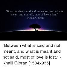 Lost Love Meme - between what is said and not meant and what is meant and not said