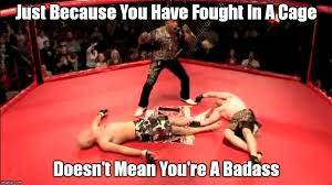 You Re A Badass Meme - image tagged in mma fail imgflip