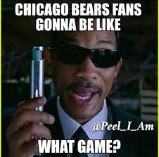 Bears Meme - 22 meme internet chicago bears fans gonna be like what game
