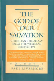 Christian Light Bookstore The God Of Our Salvation Christian Theology In The Wesleyan