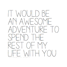 wedding quotes png it would be an awesome adventure to spend the rest of my with