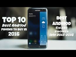 top ten android top 10 best android phones to buy in 2016 best android