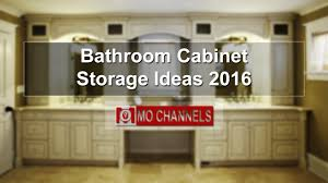 Bathroom Vanity Storage Ideas Bathroom Cabinet Storage Ideas 2016 Youtube