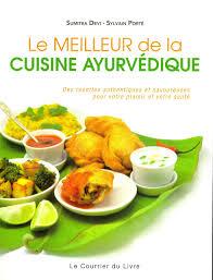 cuisine ayurvedique le meilleur de la cuisine ayurvédique des recettes authentiques et
