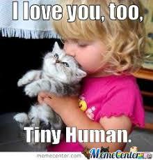 Love You Too Meme - i love you too tiny human by mustapan meme center