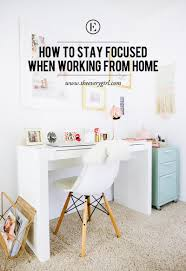 Interior Design Work From Home by How To Stay Focused When Working From Home The Everygirl