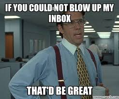 Inbox Meme - you could not blow up my inbox