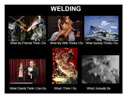 Welding Meme - image 250964 what people think i do what i really do know