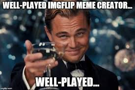 Meme Creatro - well played imgflip