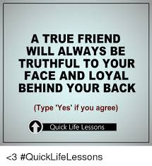True Friend Meme - a true friend will always be truthful to your face and loyal