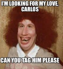 Carlos Meme - meme maker im looking for my love carlos can you tag him please