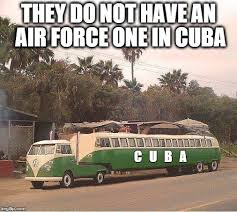 Air Force One Meme - cuba s version of air force one imgflip