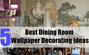 Wallpaper For Dining Room by 5 Best Dining Room Wallpaper Decorating Ideas Tips For Dining