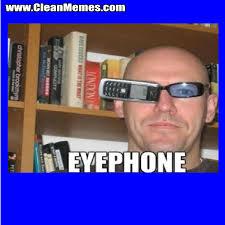 Funny Phone Memes - eye phone clean memes