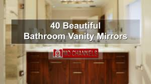 40 beautiful bathroom vanity mirrors youtube