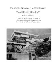 richard neutra u0027s health house was it really healthy by victor