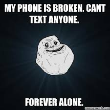 Broken Phone Meme - phone is broken cant text anyone
