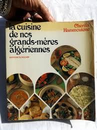 la cuisine de babette hammoutene cherifa la cuisine de nos grands mères algériennes