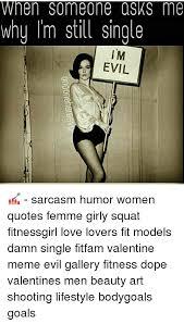 Single Valentine Meme - en someone asks me why i m still single evil sarcasm humor