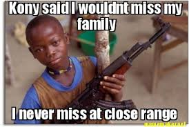 Kony Meme - meme maker kony said i wouldnt miss my family i never miss at