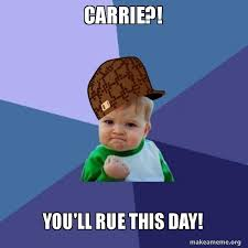 Carrie Meme - carrie you ll rue this day worst weekend ever make a meme