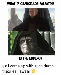 Emperor Palpatine Meme - what if chancellor palpatine is the emperor y all come up with such