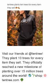 tentree plants ten trees for every item they sell el visit our