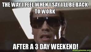 I Work Weekends Meme - 20 best 3 day weekend memes sayingimages com