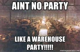 Warehouse Meme - aint no party like a warehouse party indiana jones warehouse
